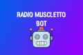 Radio Muscletto BOT: finalmente uscita la versione ufficiale